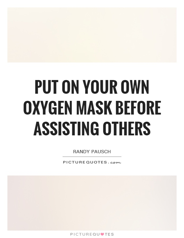 put-on-your-own-oxygen-mask-before-assisting-others-quote-1.jpg