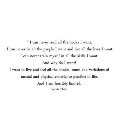 I relate to Plath so much. This is how I feel all the time.