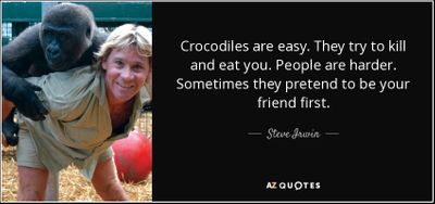 quote-crocodiles-are-easy-they-try-to-kill-and-eat-you-people-are-harder-sometimes-they-pretend-steve-irwin-34-62-56