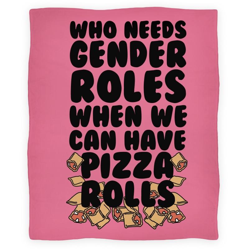 blanket30fl-w800h800z1-38832-who-needs-gender-roles-when-we-can-have-pizza-rolls-blanket.jpg