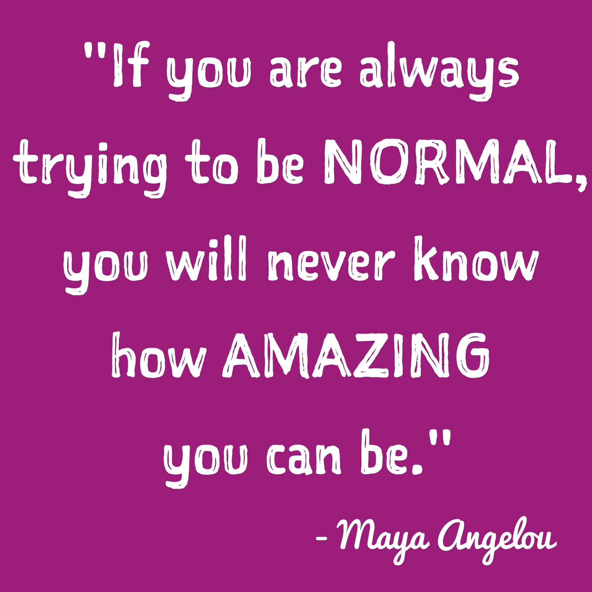 inspirational-quotes-inspiring-quotes-potential-quotes-inner-voice-quotes-if-you-are-always-trying-to-be-normal-you-will-never-know-how-am.jpg