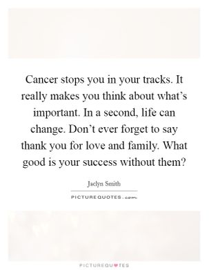 cancer-stops-you-in-your-tracks-it-really-makes-you-think-about-whats-important-in-a-second-life-quote-1.jpg