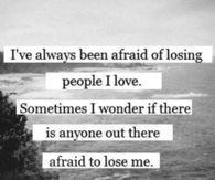 283042-I-ve-Always-Been-Afraid-Of-Losing-People-I-Love.jpg