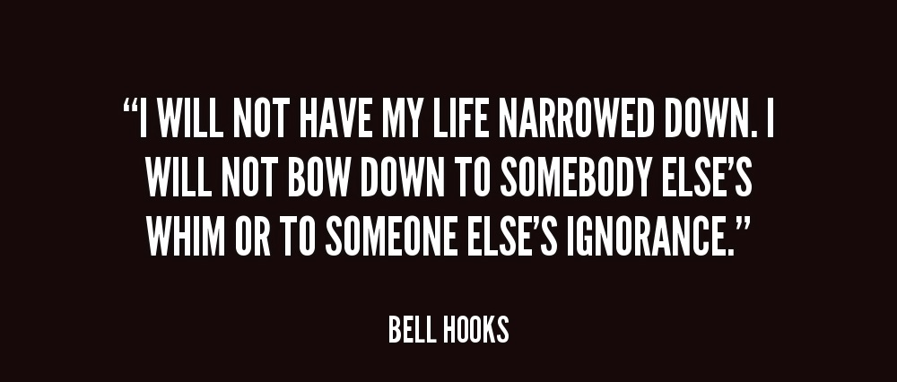 quote-Bell-Hooks-i-will-not-have-my-life-narrowed-148154.jpg
